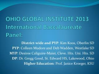 OHIO GLOBAL INSTITUTE 2013 International Baccalaureate  Panel: