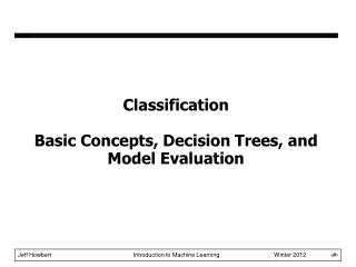 Classification Basic Concepts, Decision Trees, and Model Evaluation