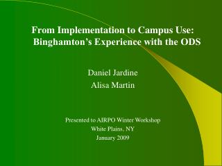 From Implementation to Campus Use:  Binghamton's Experience with the ODS Daniel Jardine