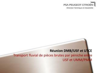 Réunion DMB/USF et UTCE  Transport fluvial de pièces brutes par péniche entre USF et UMM/PMM