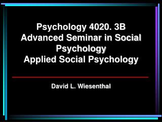 Psychology 4020. 3B Advanced Seminar in Social Psychology Applied Social Psychology