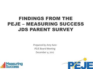 Findings from the  PEJE – Measuring Success  JDS Parent survey