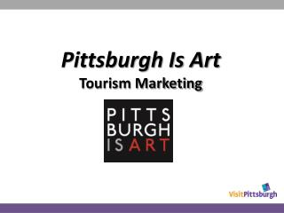 Pittsburgh Is Art Tourism Marketing