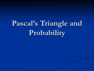 Pascal s Triangle and Probability