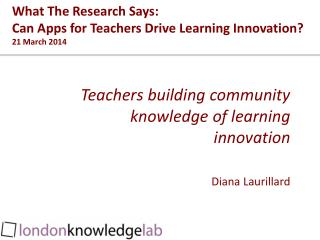 What  The Research Says :  Can  Apps for Teachers Drive Learning  Innovation? 21 March 2014
