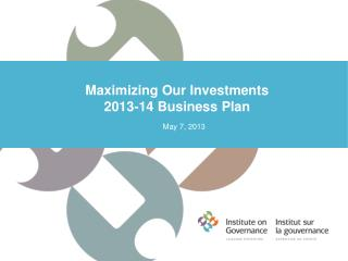 Maximizing  Our Investments 2013-14 Business Plan