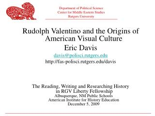 Rudolph Valentino and the Origins of American Visual Culture Eric Davis davis@polisci.rutgers