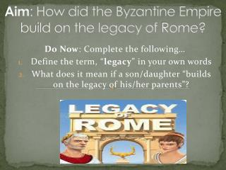 Aim : How did the Byzantine Empire build on the legacy of  R ome?