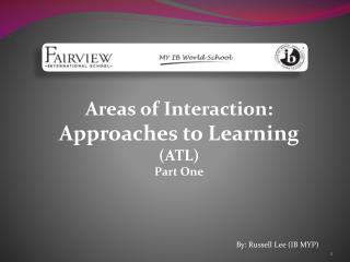Areas of Interaction:  Approaches to Learning  (ATL) Part One