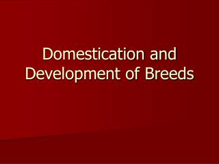 Domestication and Development of Breeds