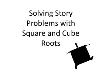 Solving Story Problems  with Square and Cube Roots