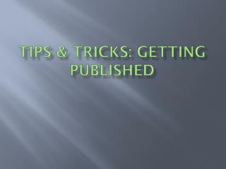 Tips & Tricks: Getting Published