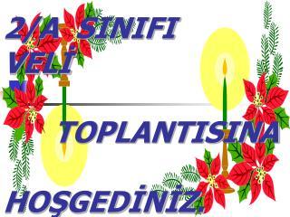 2/A  SINIFI  VELİ        TOPLANTISINA           HOŞGEDİNİZ.