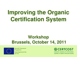 Improving the Organic Certification System Workshop   Brussels, October 14, 2011