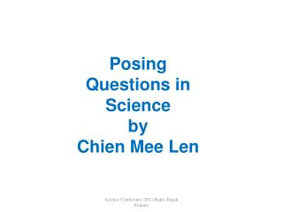 Posing  Questions in  Science  by Chien  Mee  Len