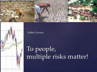 To people, m ultiple  risks matter !