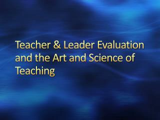 Teacher & Leader Evaluation  and the Art and Science of Teaching