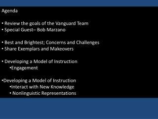 Agenda  Review the goals of the Vanguard Team Special Guest– Bob  Marzano