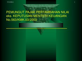 PEMUNGUT PAJAK PERTAMBAHAN NILAI  eks. KEPUTUSAN MENTERI KEUANGAN No.563/KMK.03/2003