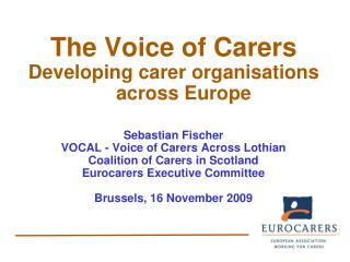The Voice of Carers Developing carer organisations across Europe Sebastian Fischer