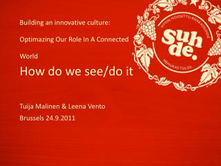 Building an innovative culture: Optimazing Our Role In A Connected World How do we see/do it