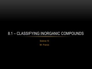 8.1 – Classifying Inorganic Compounds