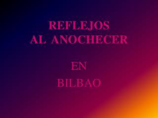 REFLEJOS AL  ANOCHECER