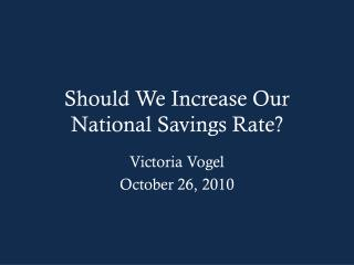 Should We Increase Our National Savings Rate?
