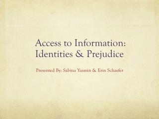 Access to Information: Identities & Prejudice