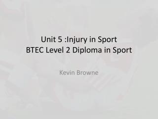 Unit 5 :Injury in Sport BTEC Level 2 Diploma in Sport