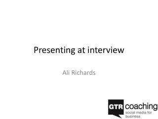 Presenting at interview