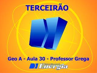 Geo A - Aula 30 - Professor Grega