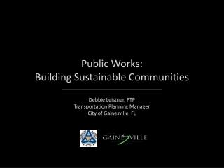 Public Works:  Building Sustainable Communities