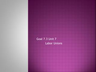 Goal 7.3 Unit 7 Labor Unions