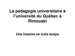 La pédagogie universitaire à l'université du Québec à Rimouski