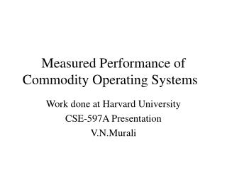 Measured Performance of Commodity Operating Systems
