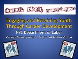 Engaging and Retaining Youth Through Career Development NYS Department of Labor