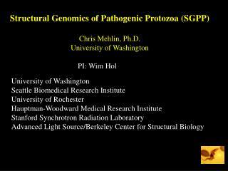 Structural Genomics of Pathogenic Protozoa (SGPP) Chris Mehlin, Ph.D. University of Washington