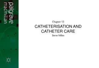 Chapter 13 CATHETERISATION AND CATHETER CARE Steve Miles