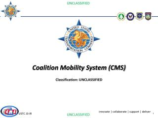 Coalition Mobility System (CMS)  Classification: UNCLASSIFIED