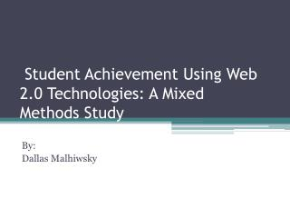 Student Achievement Using Web 2.0 Technologies: A Mixed Methods Study