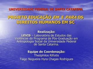 UNIVERSIDADE FEDERAL DE SANTA CATARINA PROJETO EDUCAÇÃO  EM   E  PARA  OS DIREITOS HUMANOS EM SC
