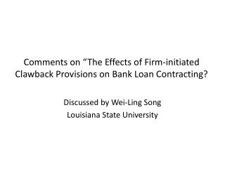 "Comments on ""The  Effects of Firm-initiated  Clawback  Provisions on Bank Loan  Contracting?"