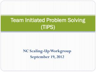 Team Initiated Problem Solving (TIPS)