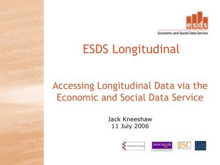 Accessing Longitudinal Data via the  Economic and Social Data Service Jack Kneeshaw 11 July 2006