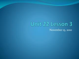 Unit 22 Lesson 3