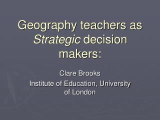 Geography teachers as  Strategic  decision makers: