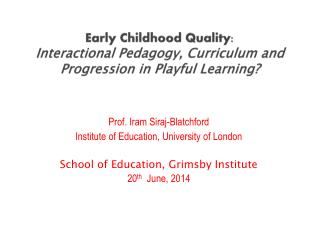 Prof.  Iram Siraj -Blatchford Institute of Education, University of  London
