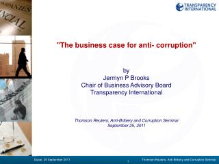 """The business case for anti- corruption""  by Jermyn P Brooks Chair of Business Advisory Board"