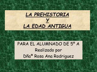 LA PREHISTORIA  Y  LA EDAD ANTIGUA